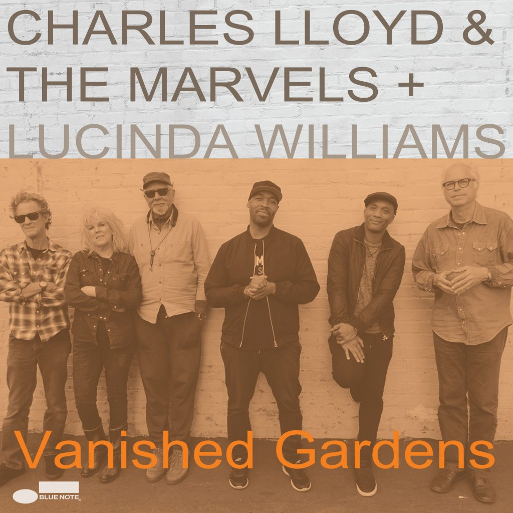 Charles Lloyd & The Marvels – Vanished Gardens feat. Lucinda Williams