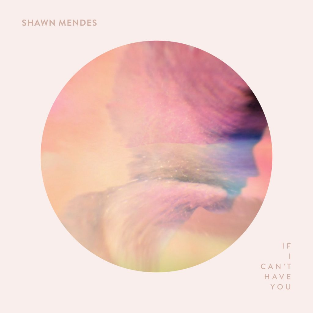 Shawn Mendes - IF I CAN'T HAVE YOU (Single)