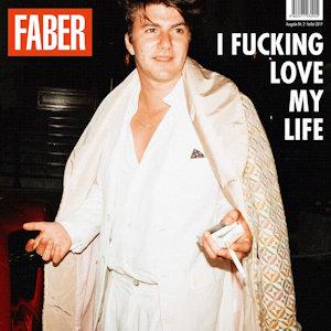 Faber I Fucking Love My Life