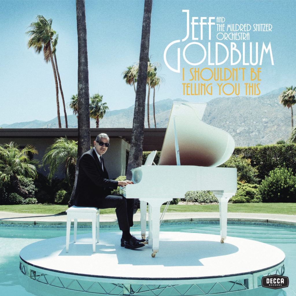 Jeff Goldblum - I Shouldn't Be Telling You This (Album 2019)